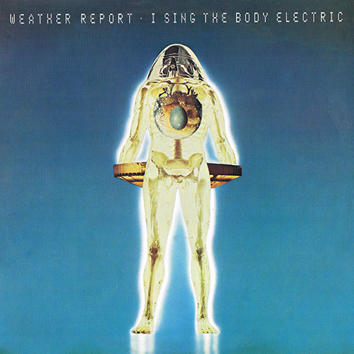 Weather Report - I Sing The Body Electric (CBS Holland 32062) (1972)